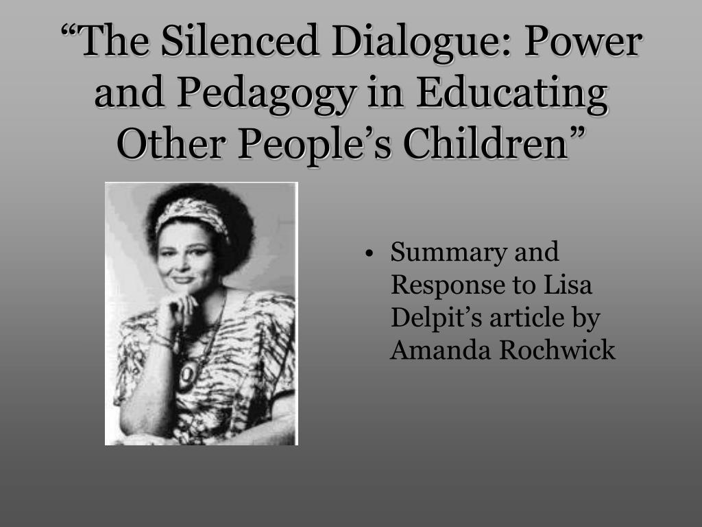 the silenced dialogue power and pedagogy in educating other people s children l.