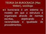teoria da burocracia max weber soci logo