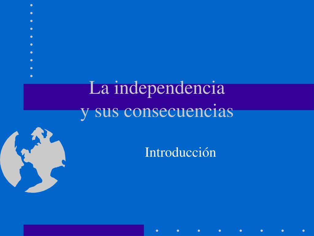 la independencia y sus consecuencias l.