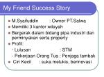 my friend success story