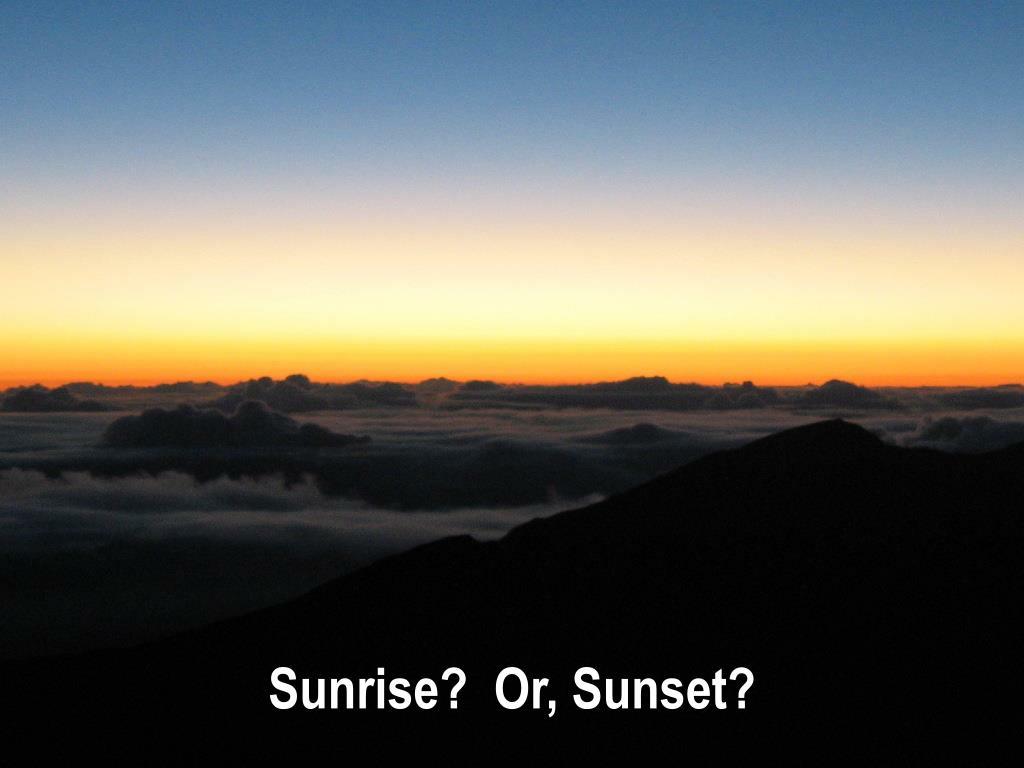 Sunrise?  Or, Sunset?