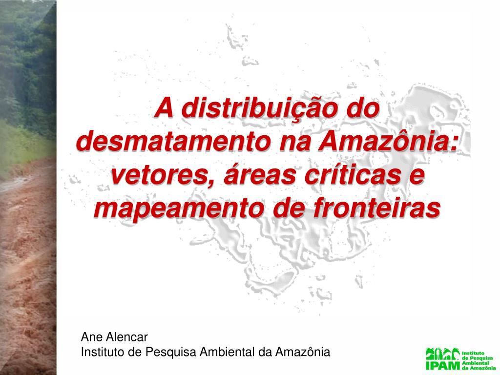 a distribui o do desmatamento na amaz nia vetores reas cr ticas e mapeamento de fronteiras l.