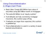 using overcollateralization to shape cash flows