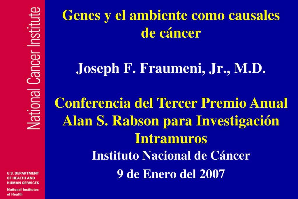 genes y el ambiente como causales de c ncer joseph f fraumeni jr m d l.