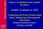 genes y el ambiente como causales de c ncer joseph f fraumeni jr m d
