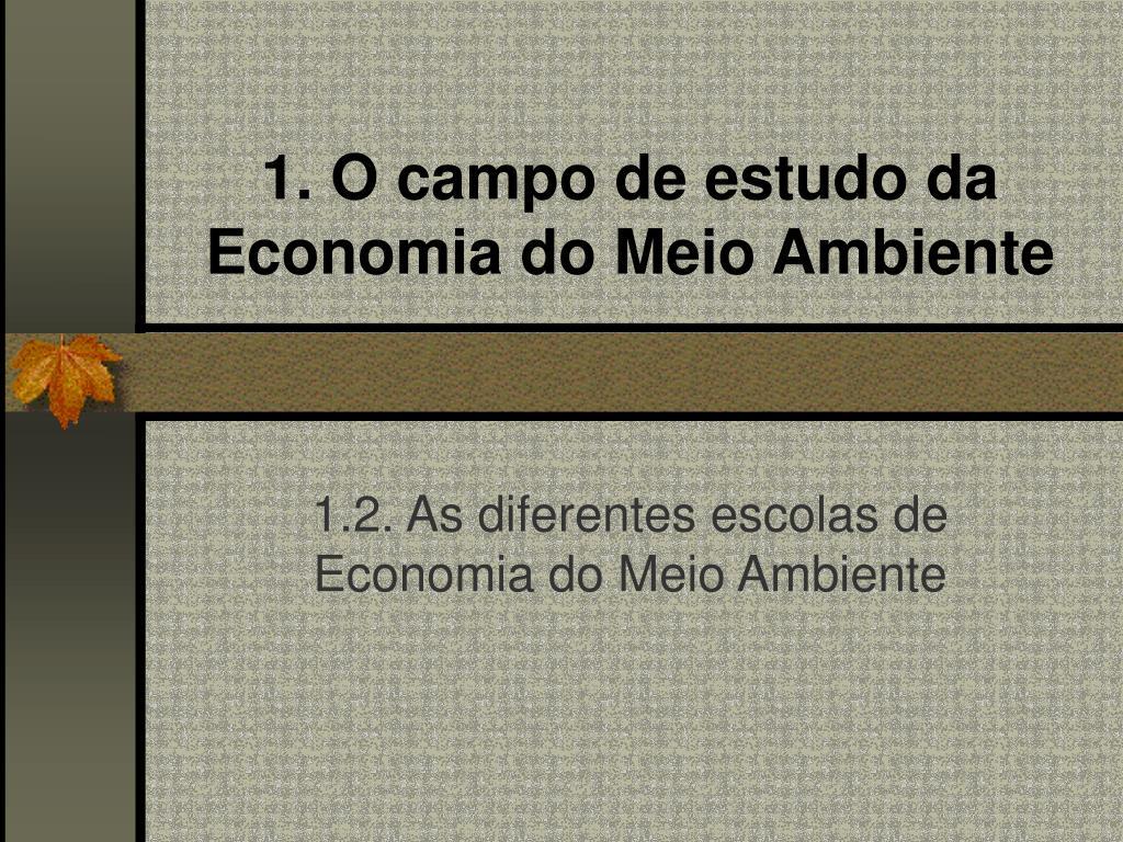 1 o campo de estudo da economia do meio ambiente l.