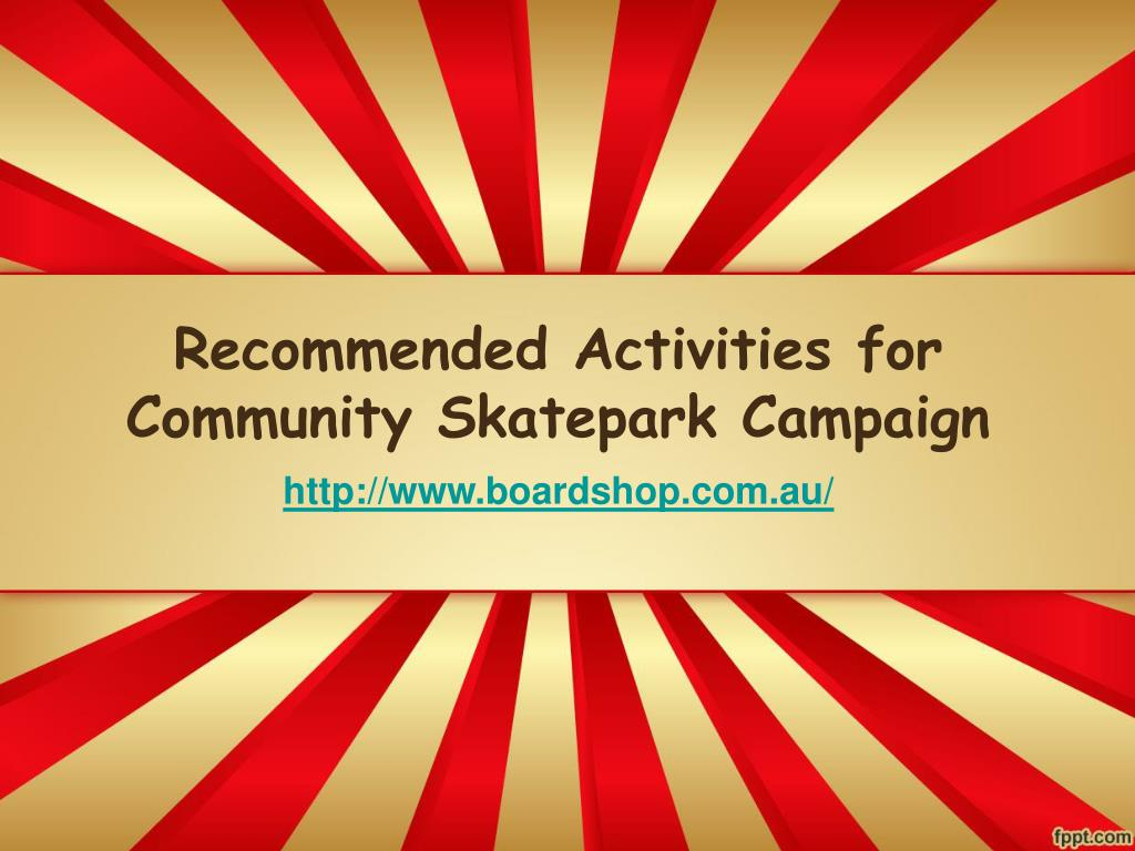 recommended activities for community skatepark campaign l.