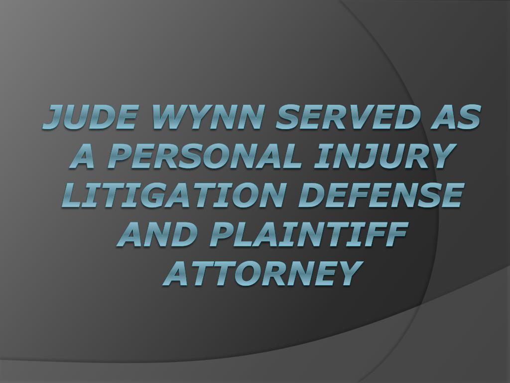 jude wynn served as a personal injury litigation defense and plaintiff attorney l.