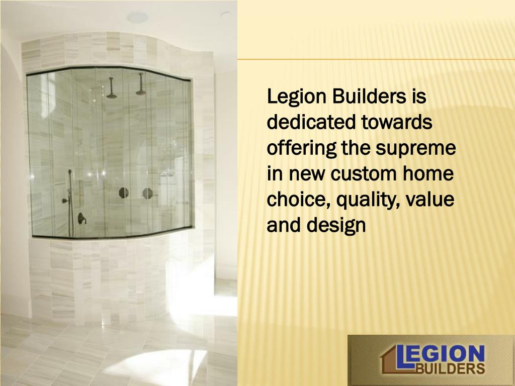 Legion Builders is dedicated towards offering the supreme in new custom home choice, quality, value and