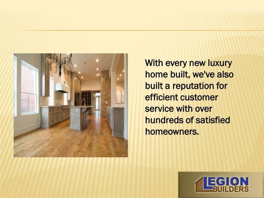 With every new luxury home built, we've also built a reputation for efficient customer service with over hundreds of satisfied homeowners.