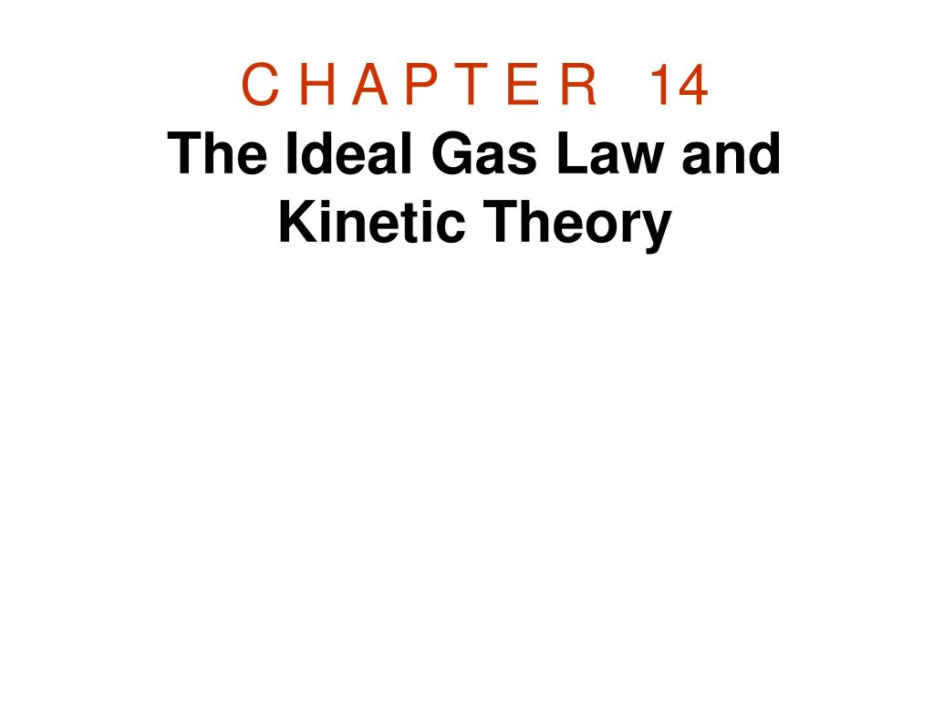 c h a p t e r 14 the ideal gas law and kinetic theory l.