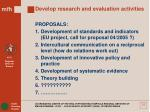 develop research and evaluation activities