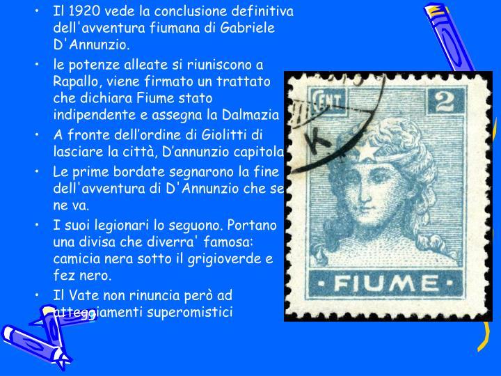 Il 1920 vede la conclusione definitiva dell'avventura fiumana di Gabriele D'Annunzio.