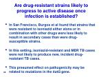 are drug resistant strains likely to progress to active disease once infection is established