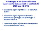 challenges to an evidence based approach to management of contacts to mdr and xdr tb