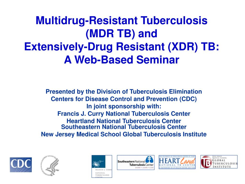 multidrug resistant tuberculosis mdr tb and extensively drug resistant xdr tb a web based seminar l.