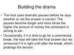 building the drama