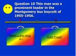 question 10 this man was a prominent leader in the montgomery bus boycott of 1955 1956