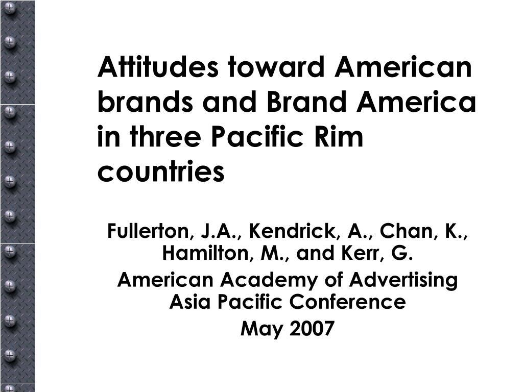attitudes toward american brands and brand america in three pacific rim countries l.
