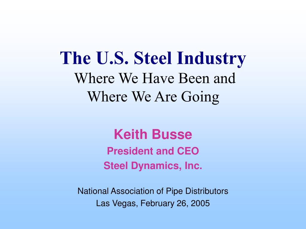 the u s steel industry where we have been and where we are going l.