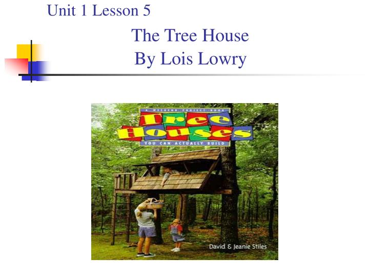unit 1 lesson 5 the tree house by lois lowry n.