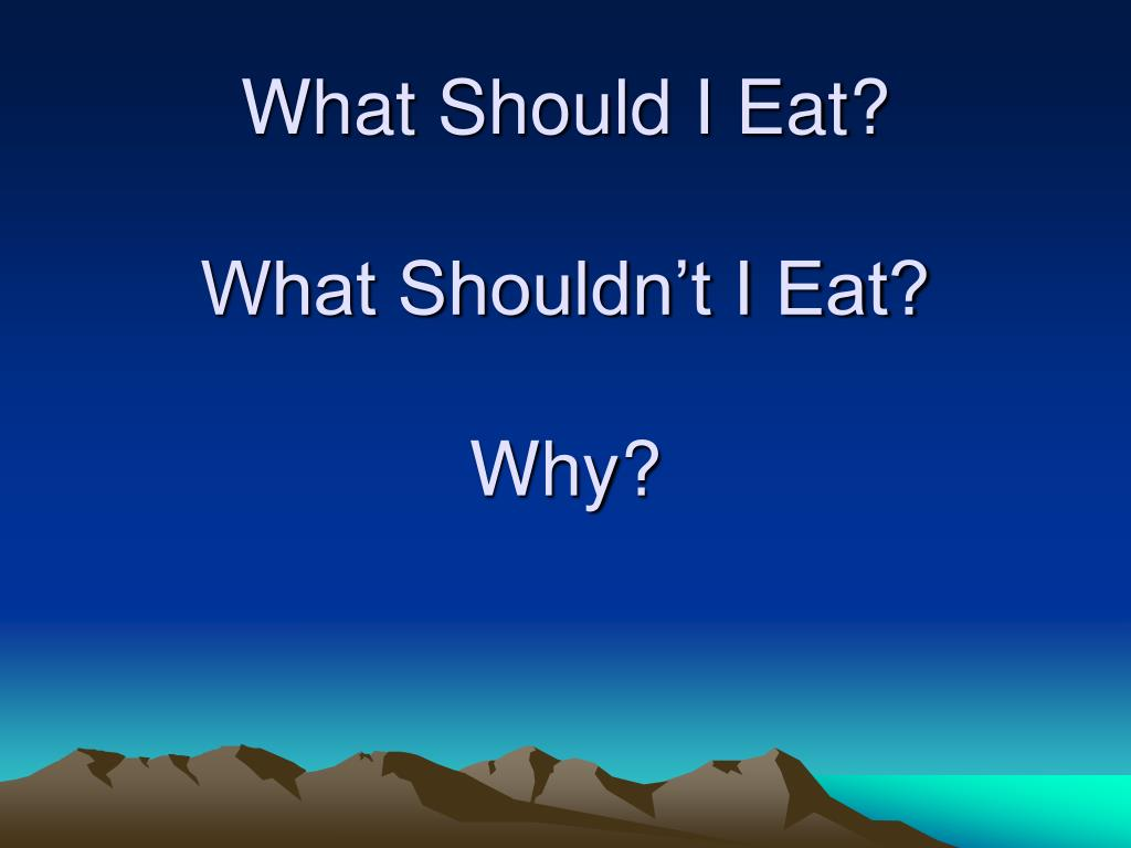 what should i eat what shouldn t i eat why l.