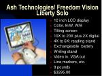 ash technologies freedom vision liberty solo