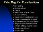 video magnifier considerations