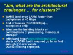 jim what are the architectural challenges for clusters