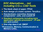 soc alternatives not including c c cad tools