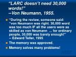 larc doesn t need 30 000 words von neumann 1955