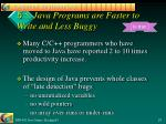 5 5 java programs are faster to write and less buggy