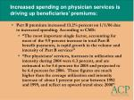 increased spending on physician services is driving up beneficiaries premiums