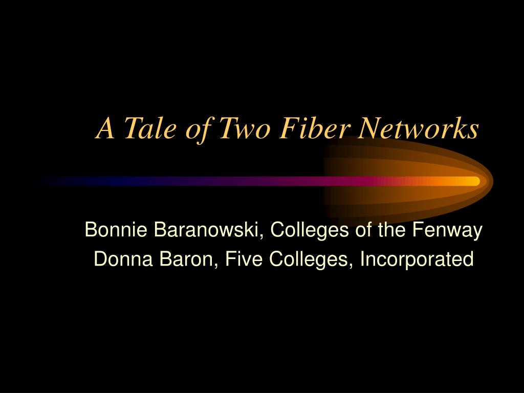 a tale of two fiber networks l.