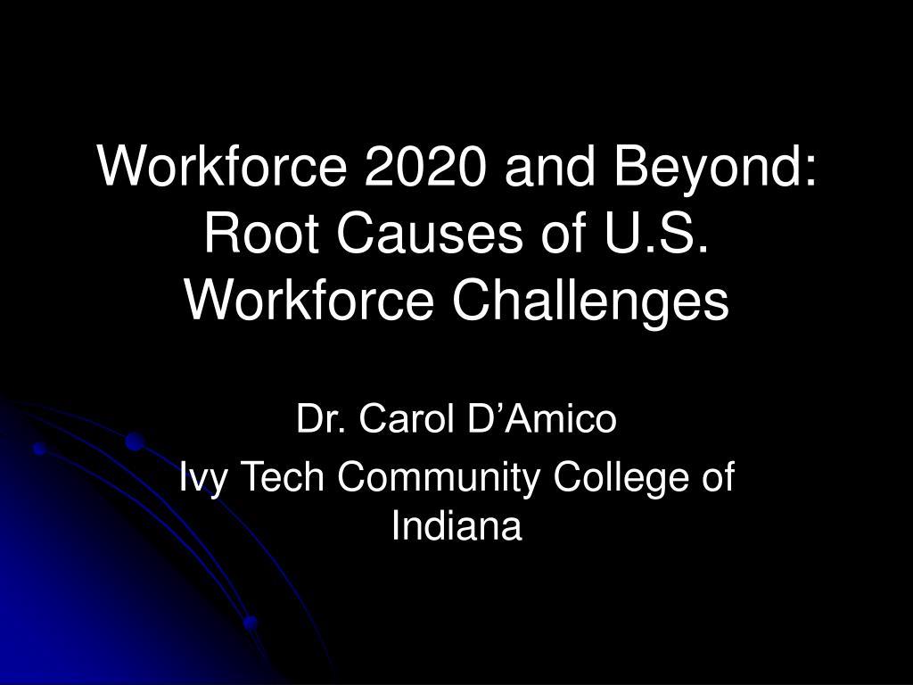 workforce 2020 and beyond root causes of u s workforce challenges l.
