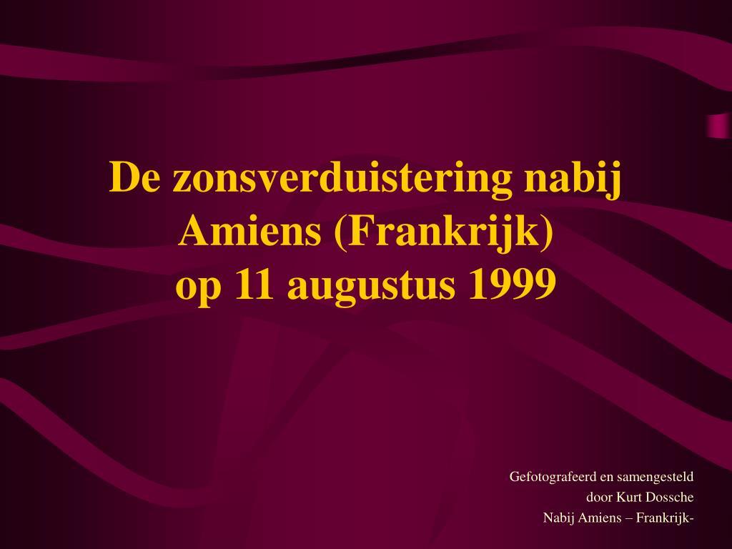 de zonsverduistering nabij amiens frankrijk op 11 augustus 1999 l.