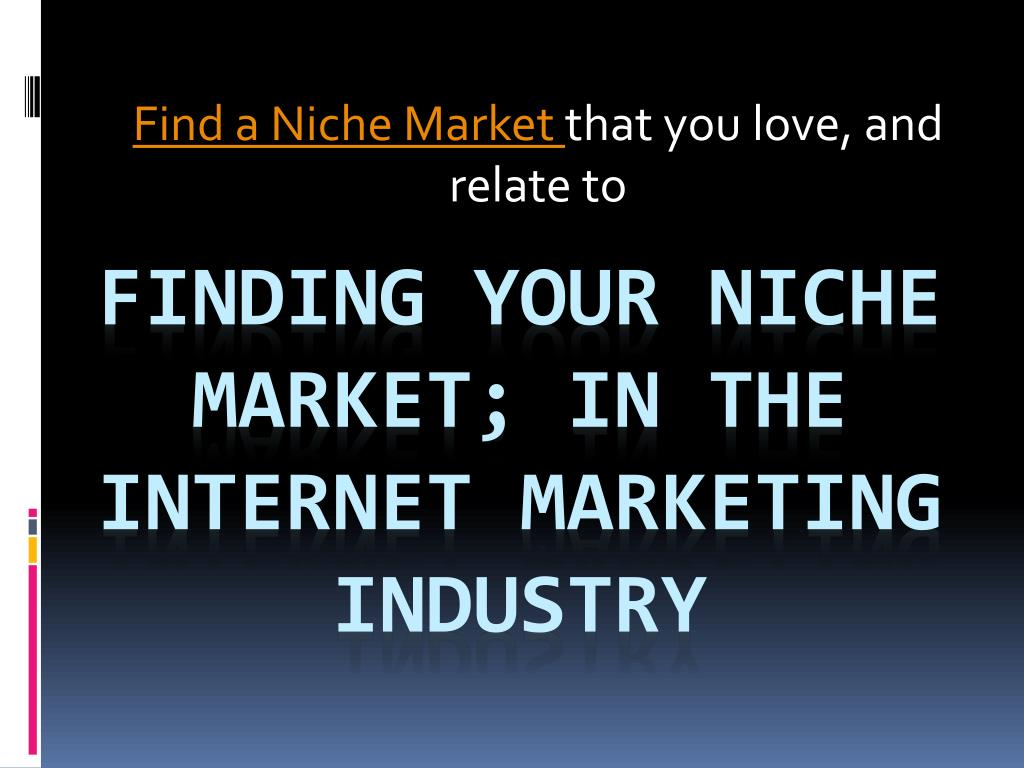 find a niche market that you love and relate to l.