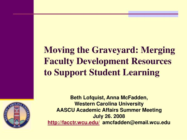 moving the graveyard merging faculty development resources to support student learning n.