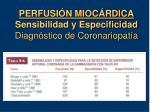 perfusi n mioc rdica sensibilidad y especificidad diagn stico de coronariopat a