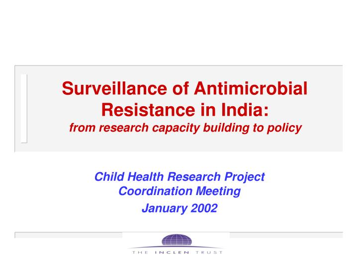 surveillance of antimicrobial resistance in india from research capacity building to policy n.