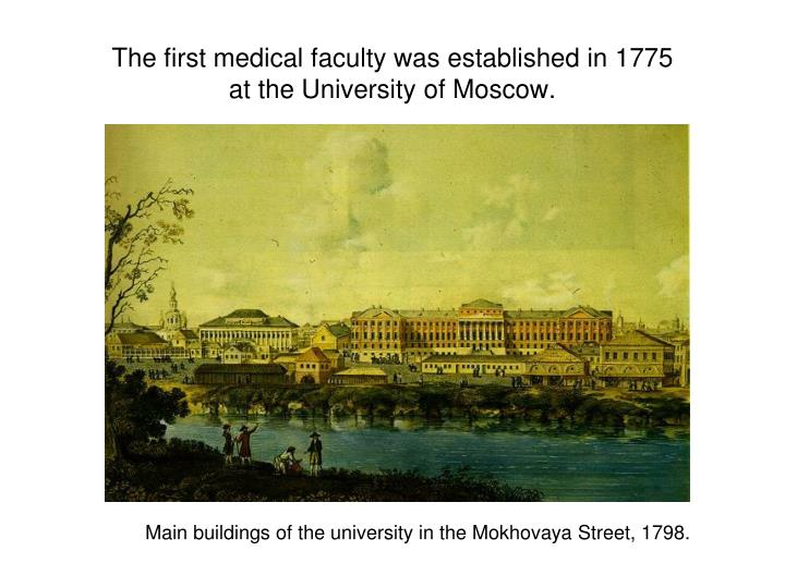 The first medical faculty was established in 1775 at the university of moscow