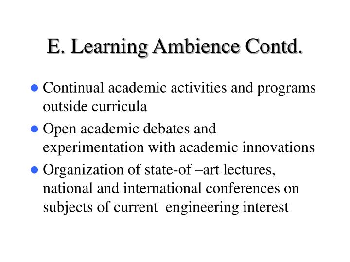 E. Learning Ambience Contd.