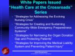 white papers issued health care at the crossroads series