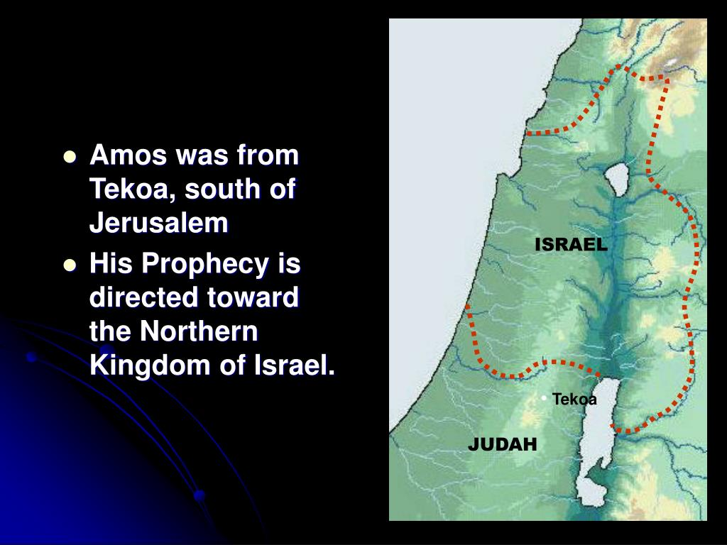 Amos was from Tekoa, south of Jerusalem