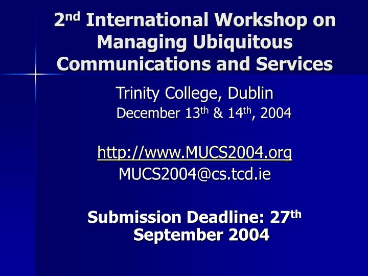 2 nd international workshop on managing ubiquitous communications and services n.