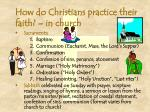 how do christians practice their faith in church