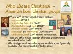 who else are christians american born christian groups
