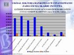 udzia sektora bankowgo w finansowaniu zad u enia skarbu pa stwa11