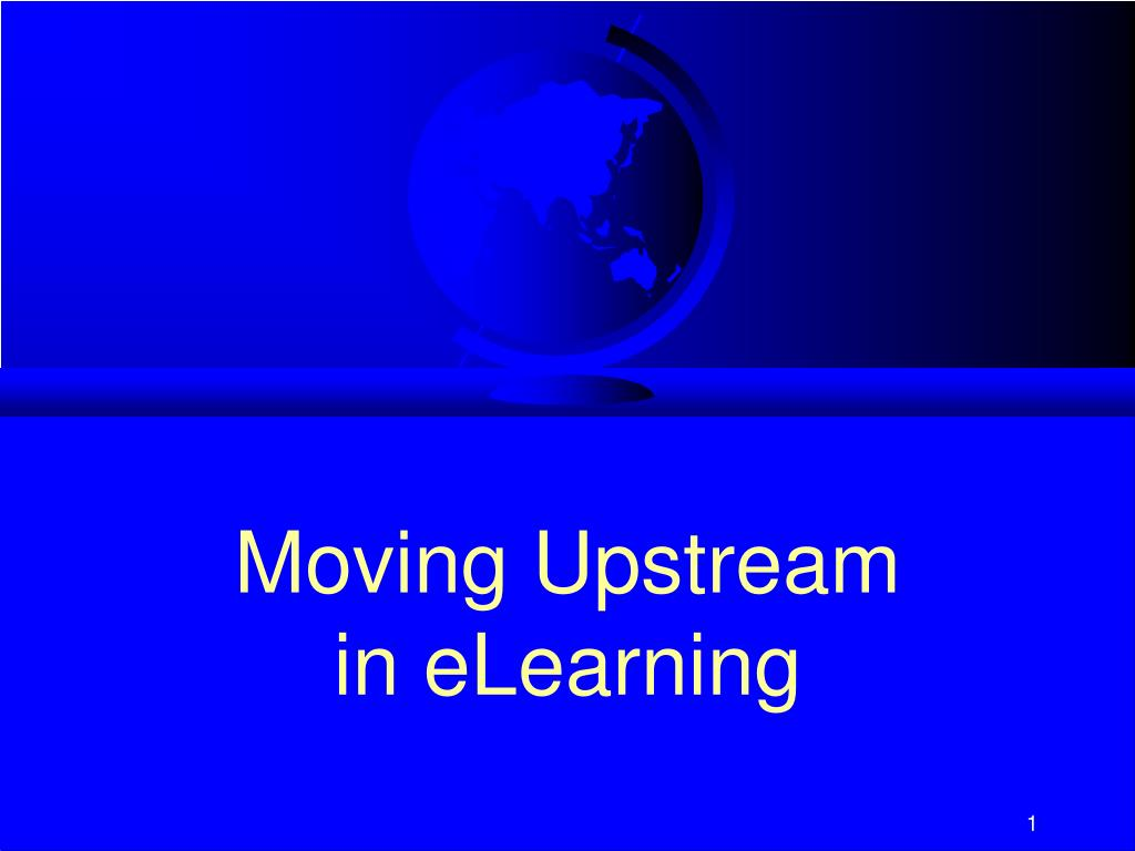 moving upstream in elearning l.