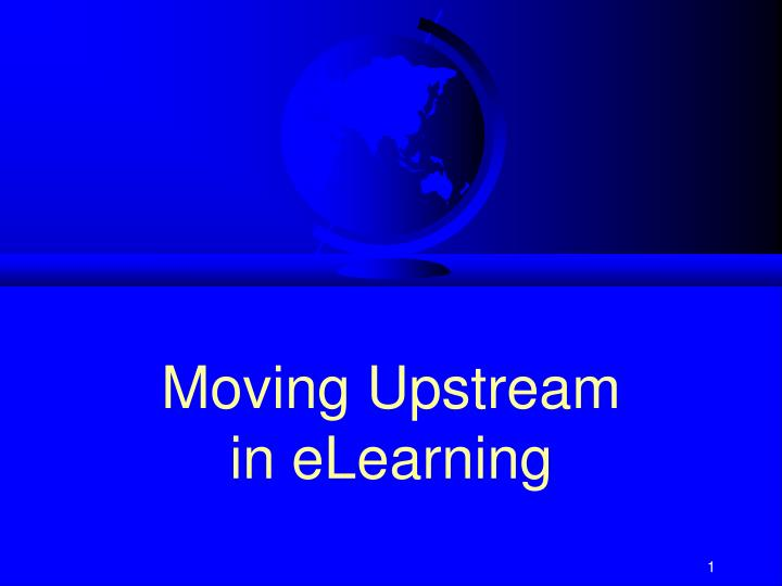 Moving upstream in elearning